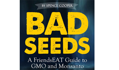 Bad-Seeds--A-FriendsEAT-Guide-to-GMO-and-Monsanto