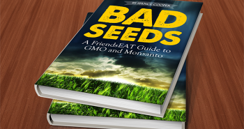 Bad-Seeds-Book-A-FriendsEAT-Guide-to-GMO-and-Monsanto